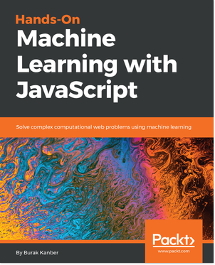 Book cover for Hands-on Machine Learning with JavaScript by Burak Kanber